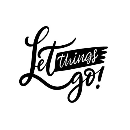 Let Things Go modern calligraphy. Hand drawn lettering phrase. Black ink. Vector illustration. Isolated on white background.