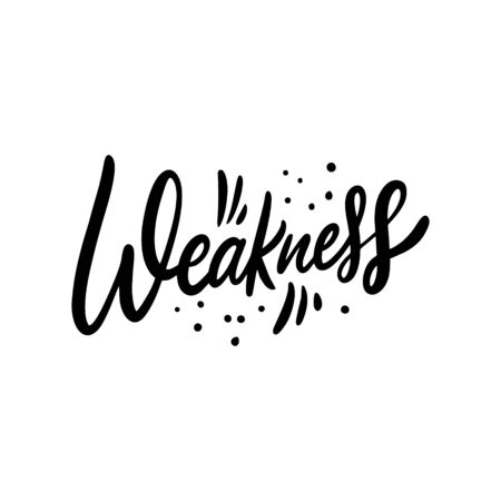 Weakness word. Hand drawn motivation lettering phrase. Black Ink. Vector illustration. Isolated on white background.