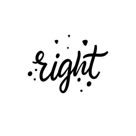 Right sign. Hand drawn motivation lettering phrase. Black ink. Vector illustration. Isolated on white background. Design for banner, poster, card and web.