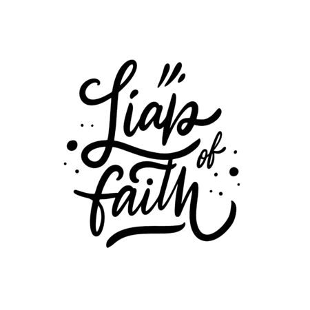 Liap of Faith. Hand drawn motivation lettering phrase. Black ink. Vector illustration. Isolated on white background. Design for banner, poster, card and web. Illustration