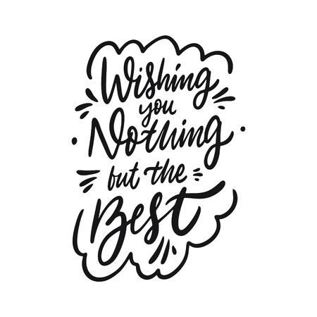 Wishing you nothing but the best lettering phrase. Black ink. Vector illustration. Isolated on white background. Design for banner, poster, card and web. Vettoriali