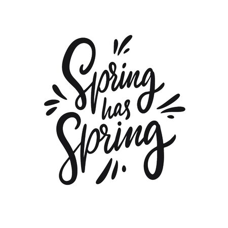 Spring has spring. Hand drawn motivation lettering phrase. Black ink. Vector illustration. Isolated on white background. Design for banner, poster, card and web.