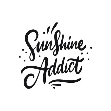 Sunshine addict. Hand drawn motivation lettering phrase. Black ink. Vector illustration. Isolated on white background.