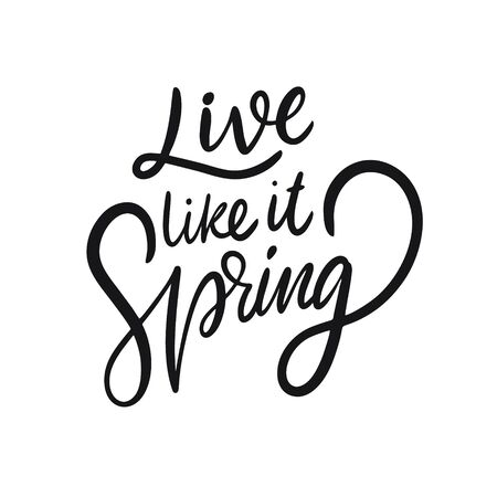 Live like it Spring. Hand drawn motivation lettering phrase. Black ink. Vector illustration. Isolated on white background.