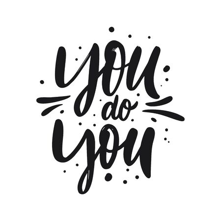 You do you. Hand drawn motivation lettering phrase. Black ink. Vector illustration. Isolated on white background. Design for banner, poster, card and web.
