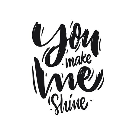 You make me shine. Hand drawn motivation lettering phrase. Black ink. Vector illustration. Isolated on white background. Design for banner, poster, card and web.