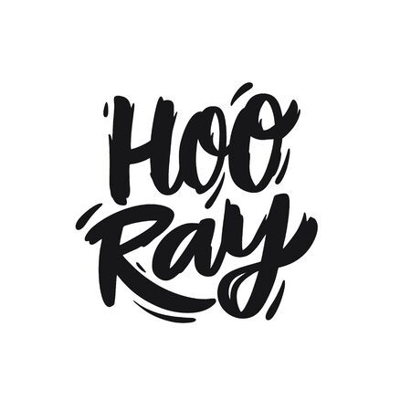 Hooray. Hand drawn motivation lettering phrase. Black ink. Vector illustration. Isolated on white background. Design for banner, poster, card and web. Vetores