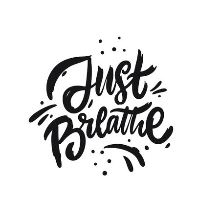 Just Breathe. Hand drawn motivation lettering phrase. Black ink. Vector illustration. Isolated on white background.