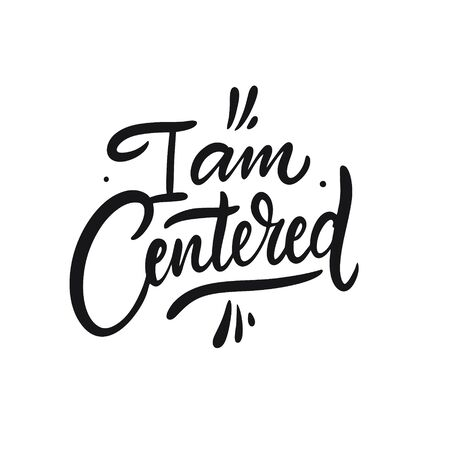 I am Centered. Hand drawn motivation lettering phrase. Black ink. Vector illustration. Isolated on white background.