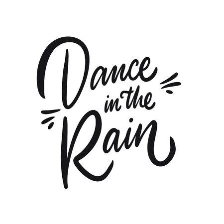 Dance in the rain. Hand drawn motivation lettering phrase. Black ink. Vector illustration. Isolated on white background. Design for banner, poster, card and web.