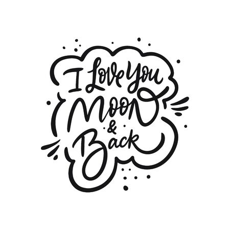 I love you moon and back. Hand drawn motivation lettering phrase. Black ink. Vector illustration. Isolated on white background. Design for banner, poster, card and web.