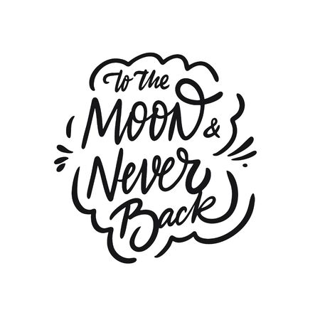 To the Moon and Never Back. Hand drawn motivation lettering phrase. Black ink. Vector illustration. Isolated on white background.