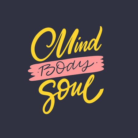 Mind Body Soul. Hand drawn motivation lettering phrase. Vector illustration. Isolated on black background.