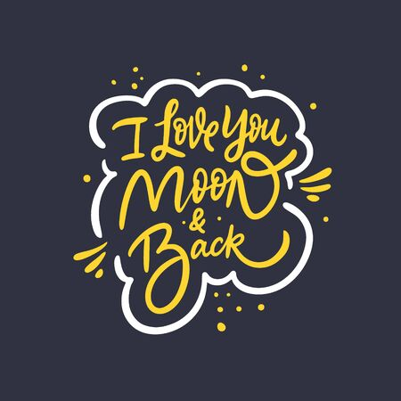 I love you moon and back. Hand drawn motivation lettering phrase. Vector illustration. Isolated on black background.