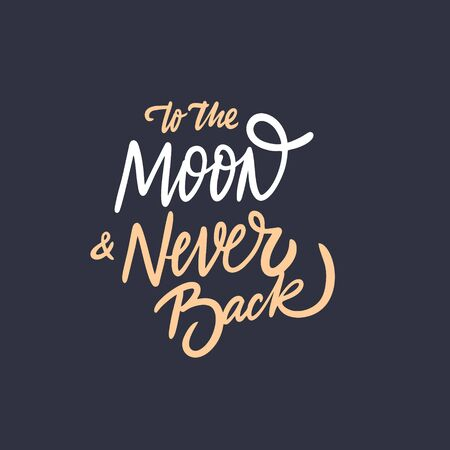 To the Moon and Never Back. Hand drawn motivation lettering phrase. Vector illustration. Isolated on black background.