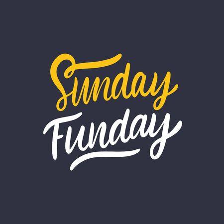 Sunday Funday. Hand drawn holiday lettering phrase. Vector illustration. Isolated on black background.