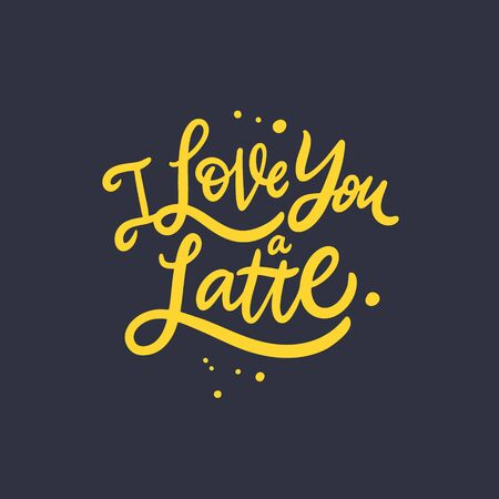 I Love You a Latte. Hand drawn motivation lettering phrase. Vector illustration. Isolated on black background. Design for banner, poster, card and web.
