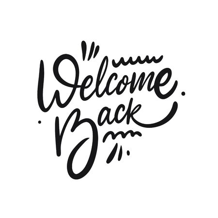Welcome Back. Hand drawn lettering phrase. Black ink. Vector illustration. Isolated on white background. Illustration