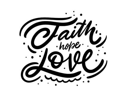 Faith hope love. Hand drawn religion lettering phrase. Black ink. Vector illustration. Isolated on white background. Design for sign, template, banner, poster, card, t-shirt, blog and web.