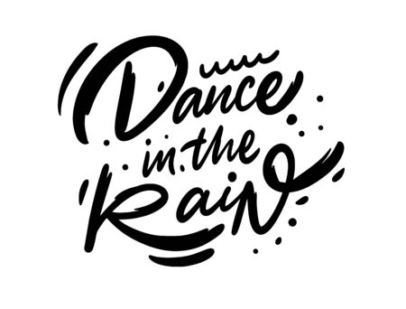 Dance in the rain. Hand drawn lettering phrase. Black ink. Vector illustration. Isolated on white background. Design for sign, template, banner, poster, card, t-shirt, blog and web.