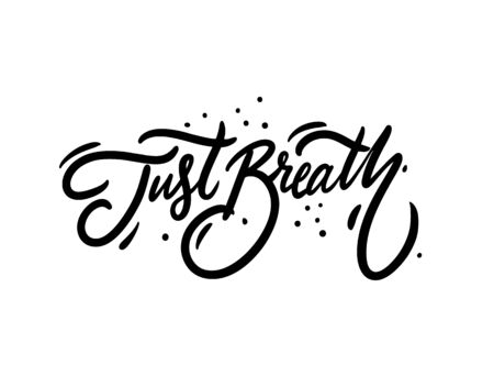 Just Breath. Modern Calligraphy. Hand drawn motivation phrase. Black ink. Vector illustration. Isolated on white background. Design for sign, template, banner, poster, card, t-shirt, blog and web.