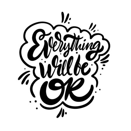 Every thing will be ok phrase. Modern brush calligraphy. Black color. Vector illustration. Isolated on white background. Design for sign, banner, poster, card and t-shirt.