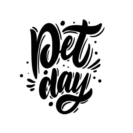 Pet Day. Lettering holiday phrase. Black color. Vector illustration. Isolated on white background. Design for sign, template, banner, poster, card and t-shirt.