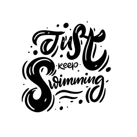 Just keep Swimming. Modern calligraphy phrase. Black color. Vector illustration. Isolated on white background. Design for sign, template, banner, poster, card and t-shirt. Vektoros illusztráció