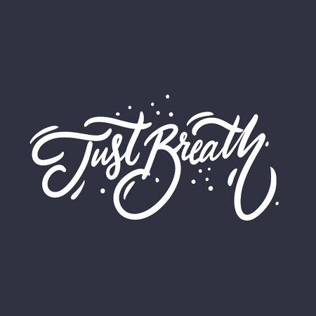Just Breath. Hand drawn motivation phrase. White color. Vector illustration. Isolated on black background. Design for banner, poster, card, t-shirt, blog and web.