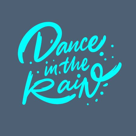 Dance in the rain. Hand drawn lettering phrase. Vector illustration. Isolated on blue background. Design for sign, template, banner, poster, card, t-shirt, blog and web.