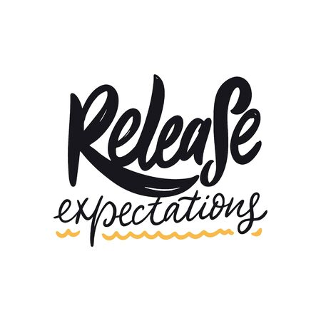 Release expectations. Hand drawn lettering phrase. Vector illustration. Isolated on white background. Design for banner, poster, card, t-shirt and web.