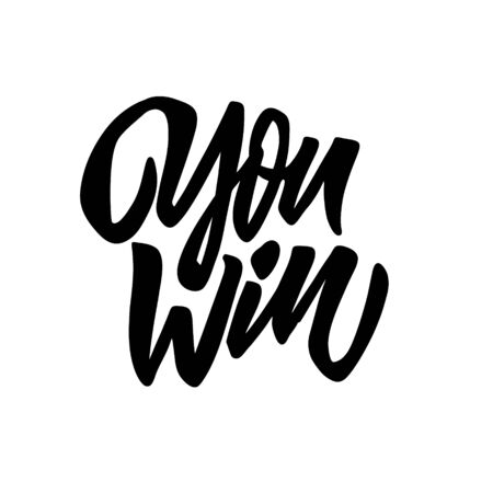 You win phrase. Hand written lettering. Black color text. Vector illustration. Isolated on white background. Design for your t-shirts, bags, for posters, invitations, cards, etc.