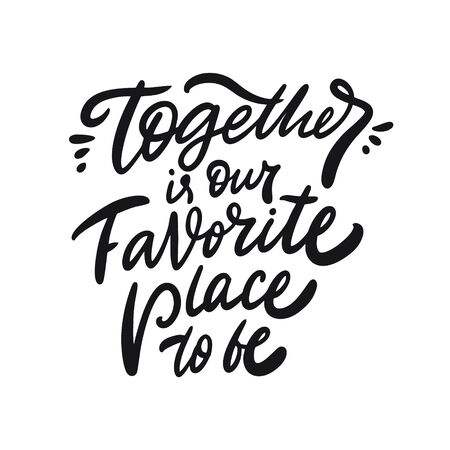 Together is our favorite place to be. Hand written lettering phrase. Black color text. Vector illustration. Isolated on white background.