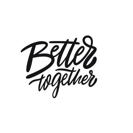 Better Together. Hand written lettering phrase. Black color text. Vector illustration. Isolated on white background. Design for banner, poster, card, t-shirt and web.