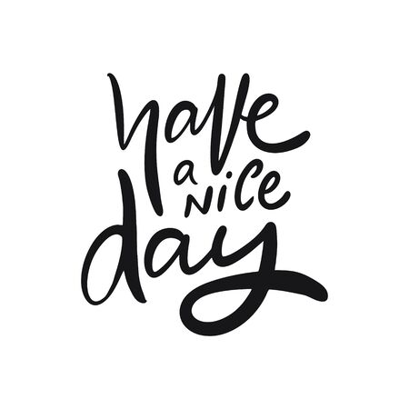 Have A Nice Day. Hand written lettering phrase. Black color text. Vector illustration. Isolated on white background. Design for banner, poster, card, t-shirt and web.