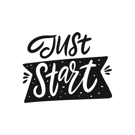 Just Start lettering. Hand written quote. Black color vector illustration. Isolated on white background. Design for banner, poster, card and print.
