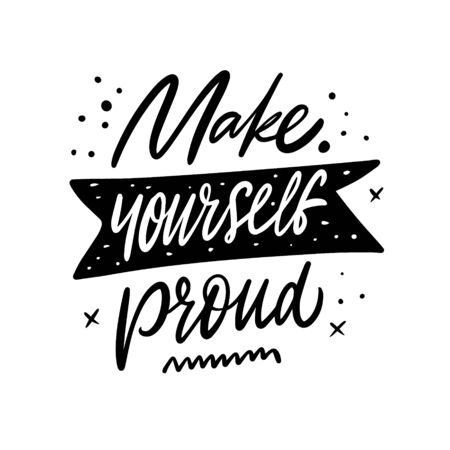 Make yourself proud lettering. Hand written quote. Black color vector illustration. Isolated on white background. Design for banner, poster, card and print.