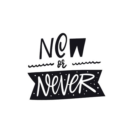 Now Or Never lettering. Hand written quote. Black color vector illustration. Isolated on white background. Design for banner, poster, card and print.