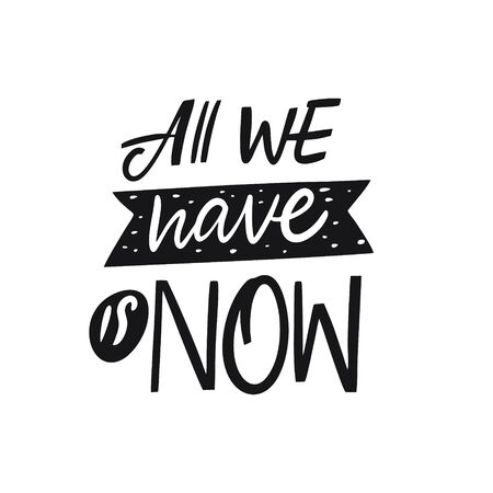 All we have is now lettering. Hand written quote. Black color vector illustration. Isolated on white background. Design for banner, poster, card and print.