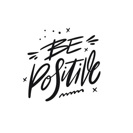 Be Positive. Hand written lettering phrase. Black color vector illustration. Isolated on white background. Design for banner, poster, card and print. Illustration