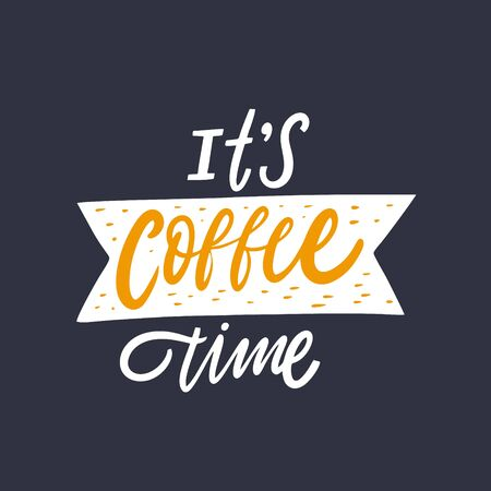 It's Coffee Time hand written lettering quote. Vector illustration. Isolated on black background. Design for banner, poster, card and print.