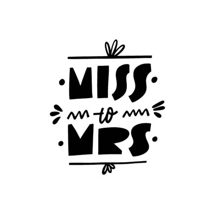 Miss to Mrs. Scandinavian typography Lettering quote. Black color vector illustration. Isolated on white background. Design for banner, poster, card and print.