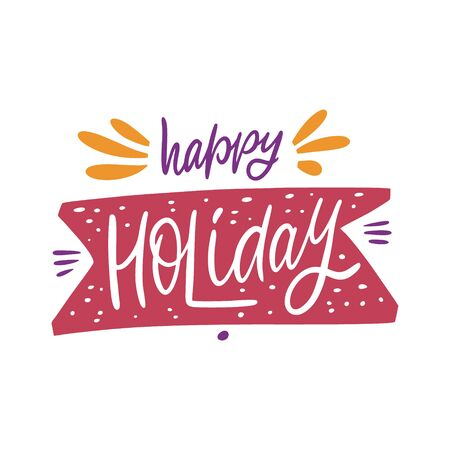 Happy Holidays. Hand written lettering quote. Colorful vector illustration. Isolated on white background. Design for banner, poster, card and print.
