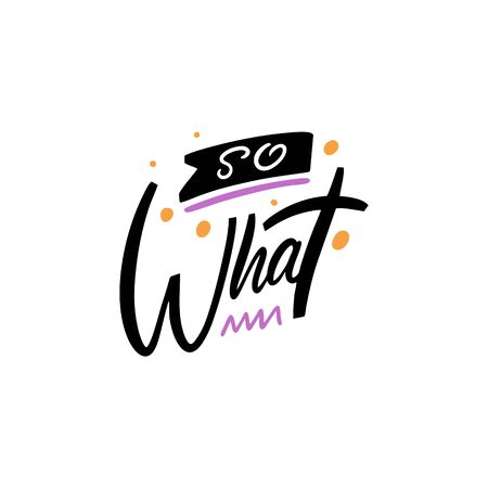 So What. Hand written lettering phrase. Colorful vector illustration. Isolated on white background.