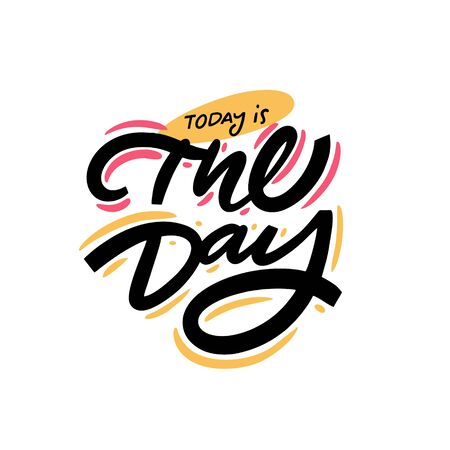 Today is the day. Hand written lettering phrase. Colorful vector illustration. Isolated on white background. Design for banner, poster, card and print.