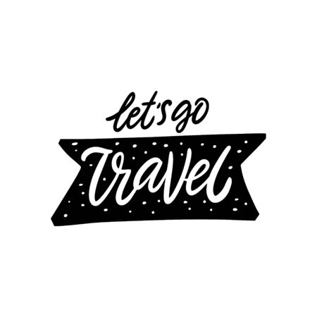 Let's Go Travel. Hand written lettering phrase. Black color vector illustration. Isolated on white background. Design for banner, poster, card and print.