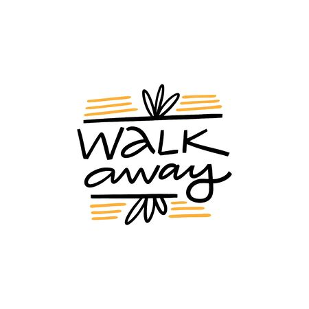 Walk Away. Hand written lettering phrase. Colorful vector illustration. Isolated on white background. Design for banner, poster, card and print. Illustration