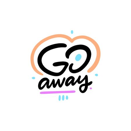 Go Away. Hand written lettering phrase. Vector illustration. Isolated on white background. Design for banner, poster, card and print.