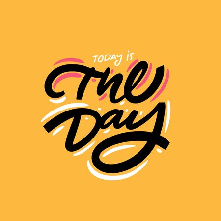 Today is the day lettering phrase. Vector illustration. Isolated on yellow background. Design for banner, poster, card and print.