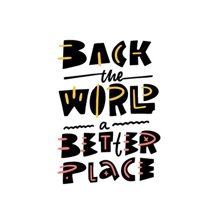 Back the World a Better Place lettering quote. Hand written calligraphy. Colorful vector illustration. Isolated on white background.